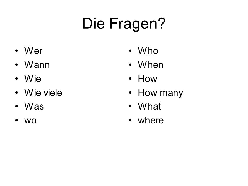 Die Fragen? Wer Wann Wie Wie viele Was wo Who When How How many What where