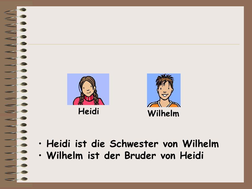 Heidi Wilhelm Heidi ist die Schwester von Wilhelm Wilhelm ist der Bruder von Heidi