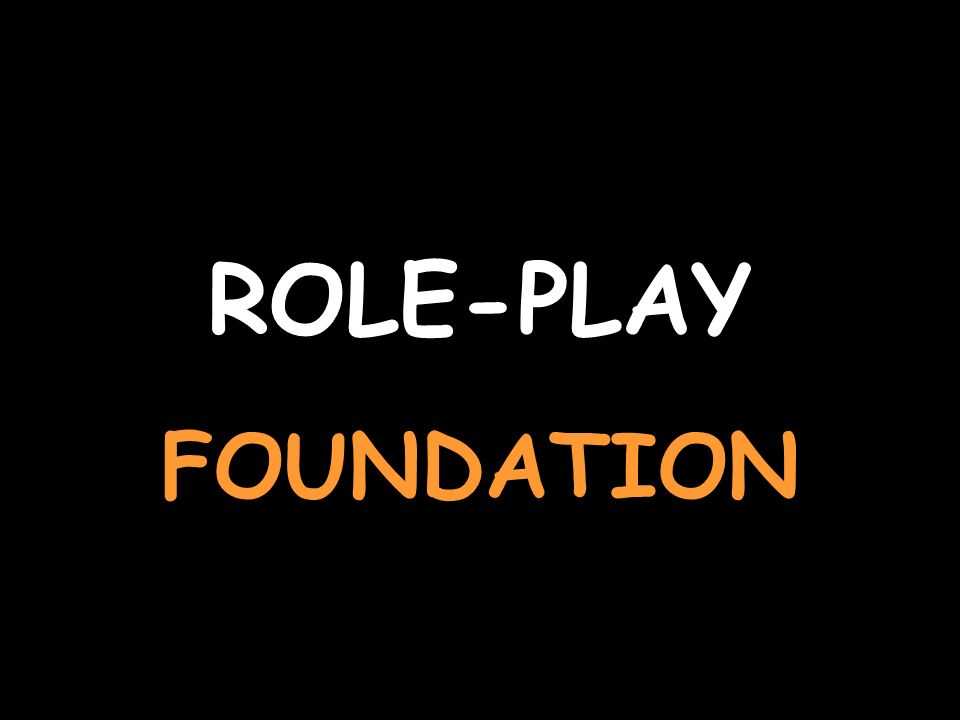 ROLE-PLAY FOUNDATION
