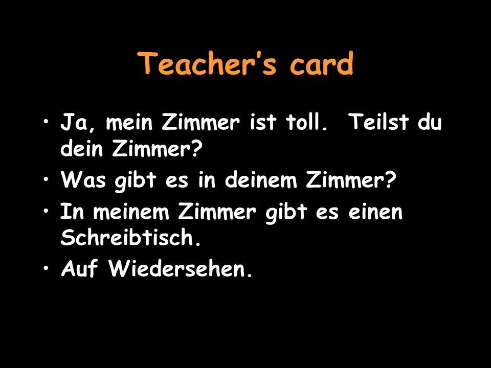 Teachers card Ja, mein Zimmer ist toll.Teilst du dein Zimmer.