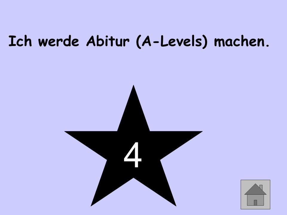 Ich werde Abitur (A-Levels) machen. 4