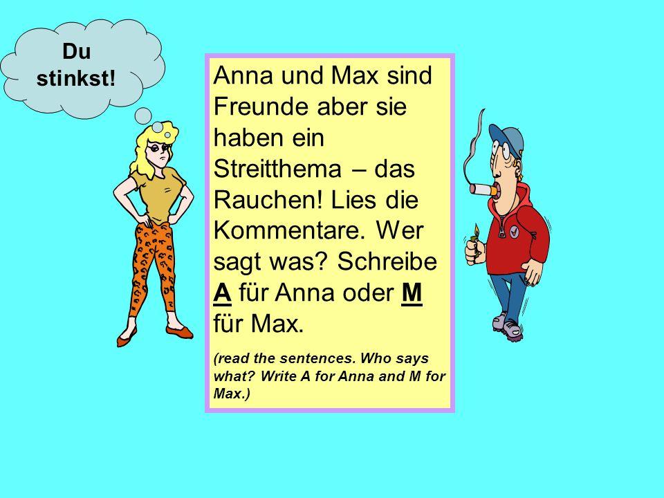Schreibe die Sätze auf Deutsch.Ich bin Raucher, weil ich den Geschmack mag.