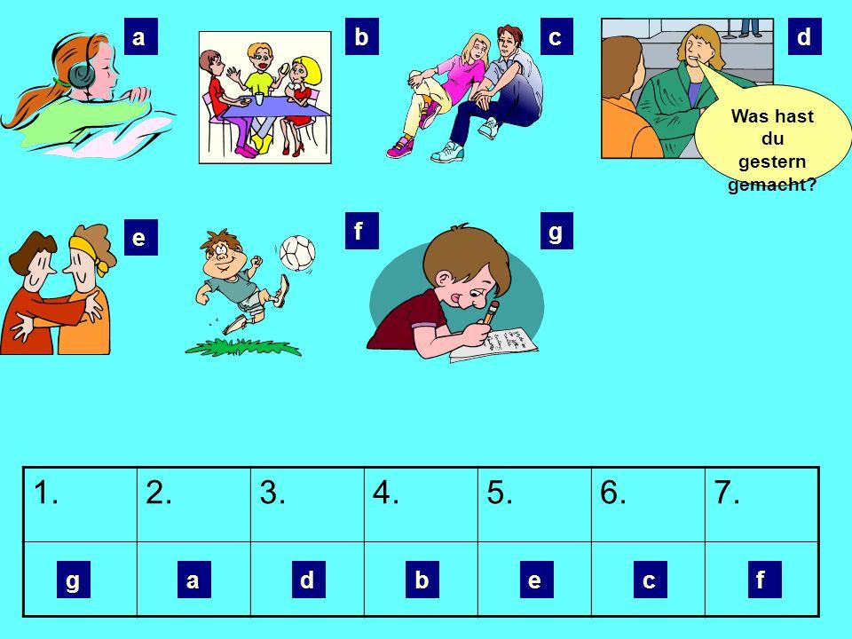 Was hast du gestern gemacht? abcd e fg 1.2.3.4.5.6.7. Kopiere die Tabelle und schreibe den richtigen Buchstaben (copy the table and write the correct