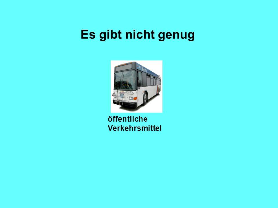 Es gibt nicht genug öffentliche Verkehrsmittel