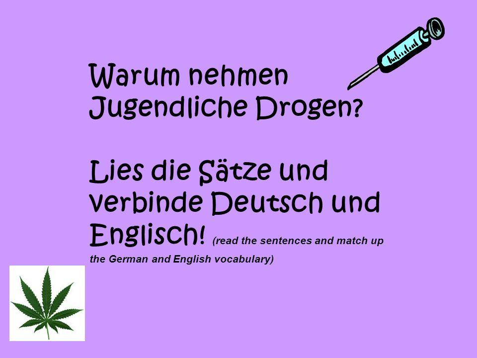 Drogen machen süchtig! Drogen können tödlich sein! Drogen führen zu mehr Gewalt und Kriminalität! Cannabis kann die Einstiegsdroge für härtere Drogen