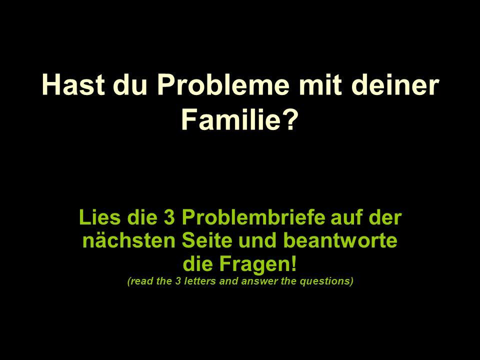 Hast du Probleme mit deiner Familie.