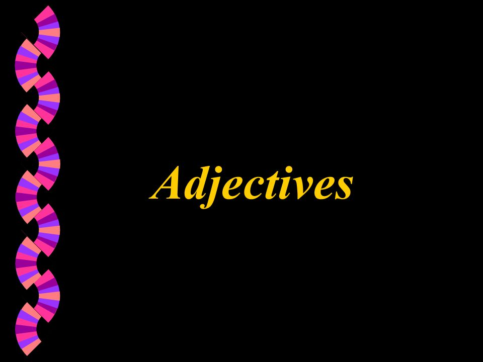 What is an adjective.w An adjective is a describing word.