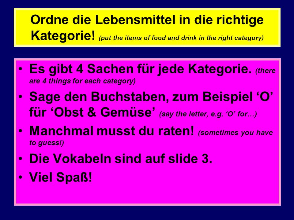 Ordne die Lebensmittel in die richtige Kategorie! (put the items of food and drink in the right category) Es gibt 4 Sachen für jede Kategorie. (there