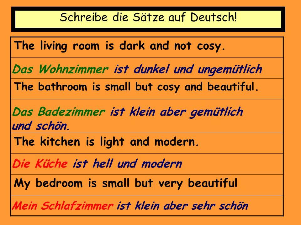 Schreibe die Sätze auf Deutsch.The living room is dark and not cosy.
