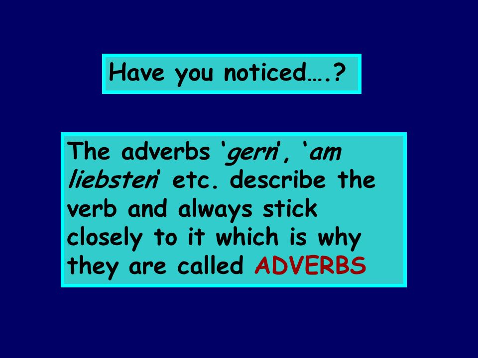 Have you noticed…..The adverbs gern, am liebsten etc.
