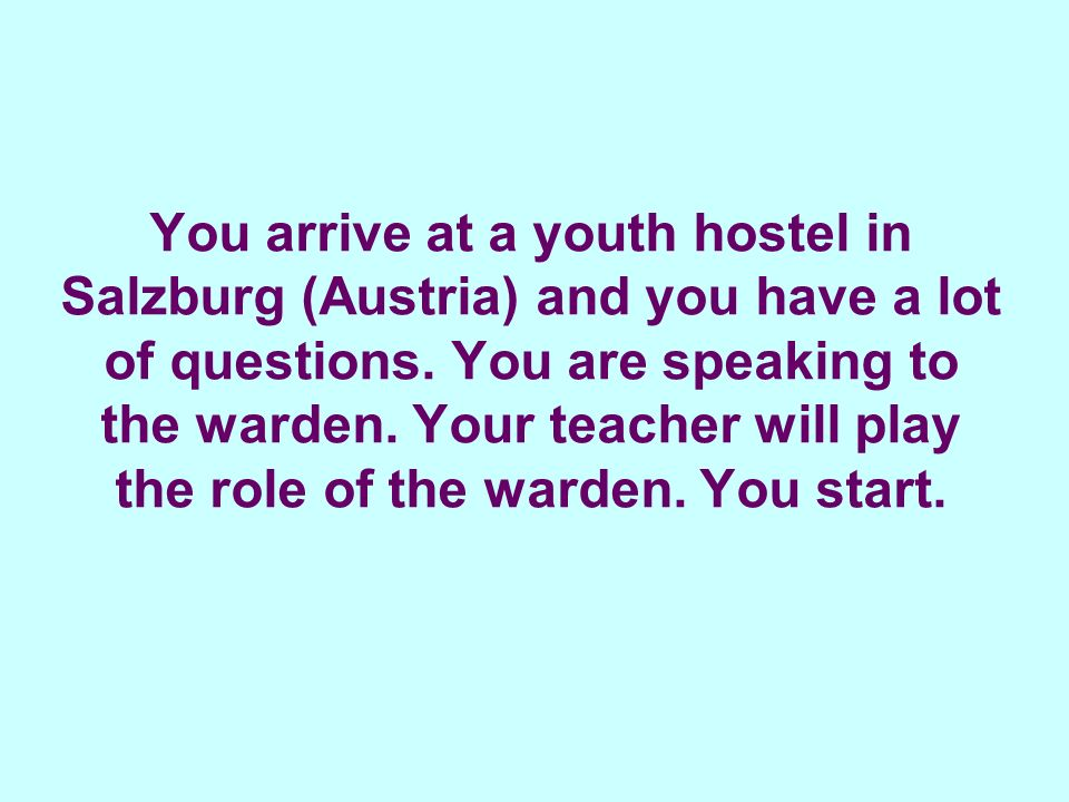 You arrive at a youth hostel in Salzburg (Austria) and you have a lot of questions.