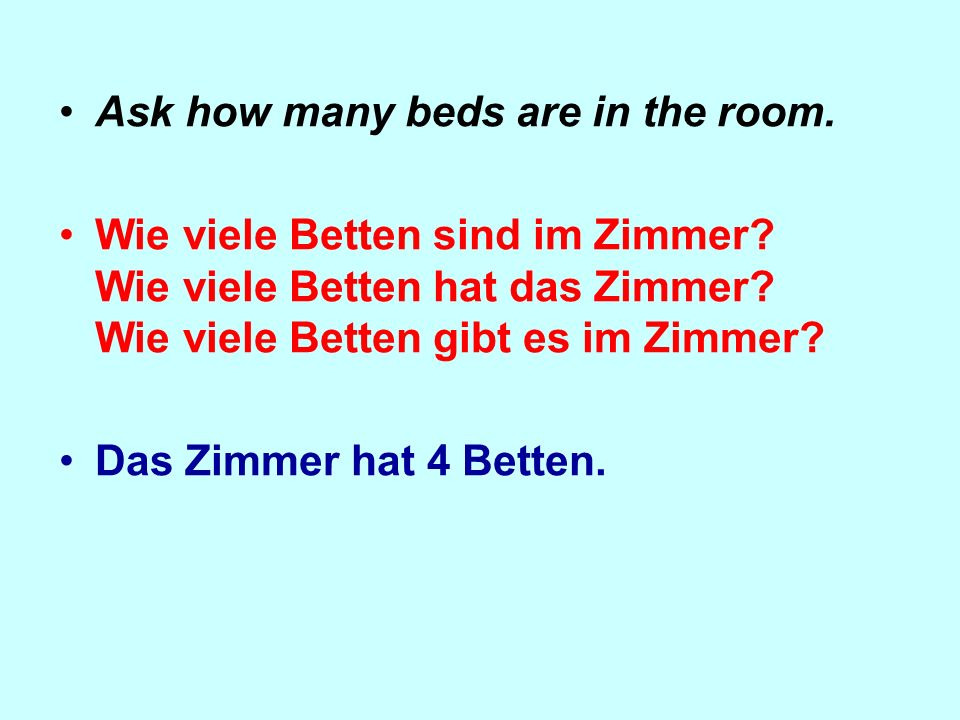 Ask how many beds are in the room.Wie viele Betten sind im Zimmer.