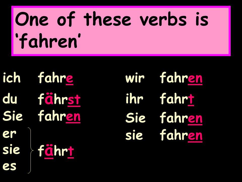 One of these verbs is fahren ich fahre du f ä hrst Sie fahren er sie es f ä hrt wir fahren ihr fahrt Sie fahren sie fahren