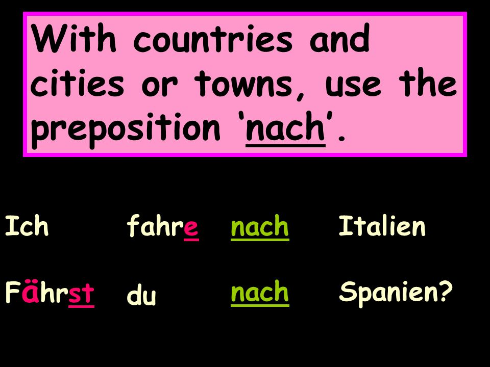With countries and cities or towns, use the preposition nach.
