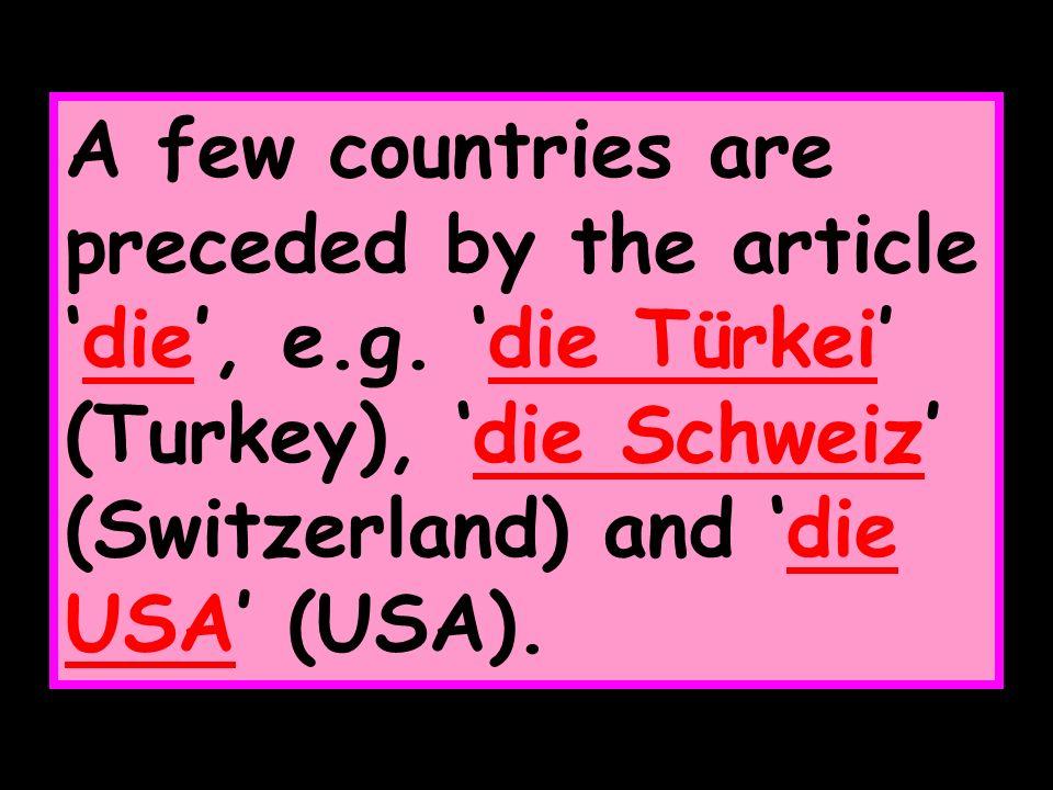 With these countries, use the preposition in.Ich fahrein die Türkei F ä hrst du in die Schweiz.
