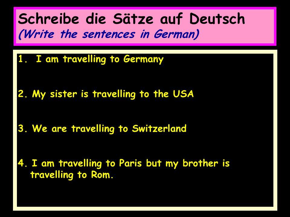Schreibe die Sätze auf Deutsch (Write the sentences in German) 1.
