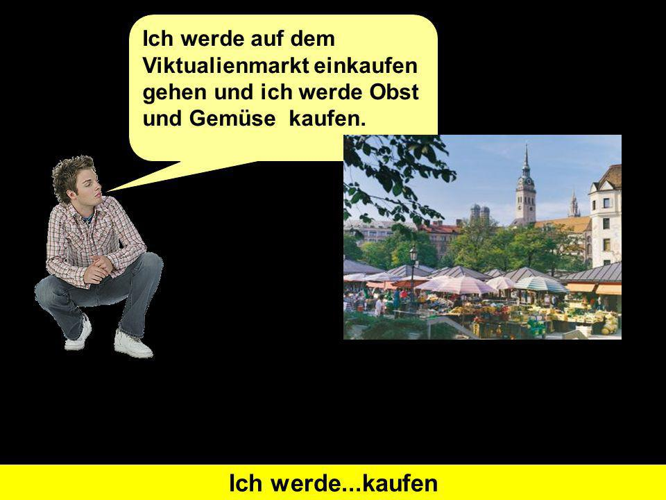 Was heißt I will go shopping auf Deutsch?Ich werde...einkaufen gehenWas heißt I will buy auf Deutsch?Ich werde...kaufen Ich werde auf dem Viktualienmarkt einkaufen gehen und ich werde Obst und Gemüse kaufen.
