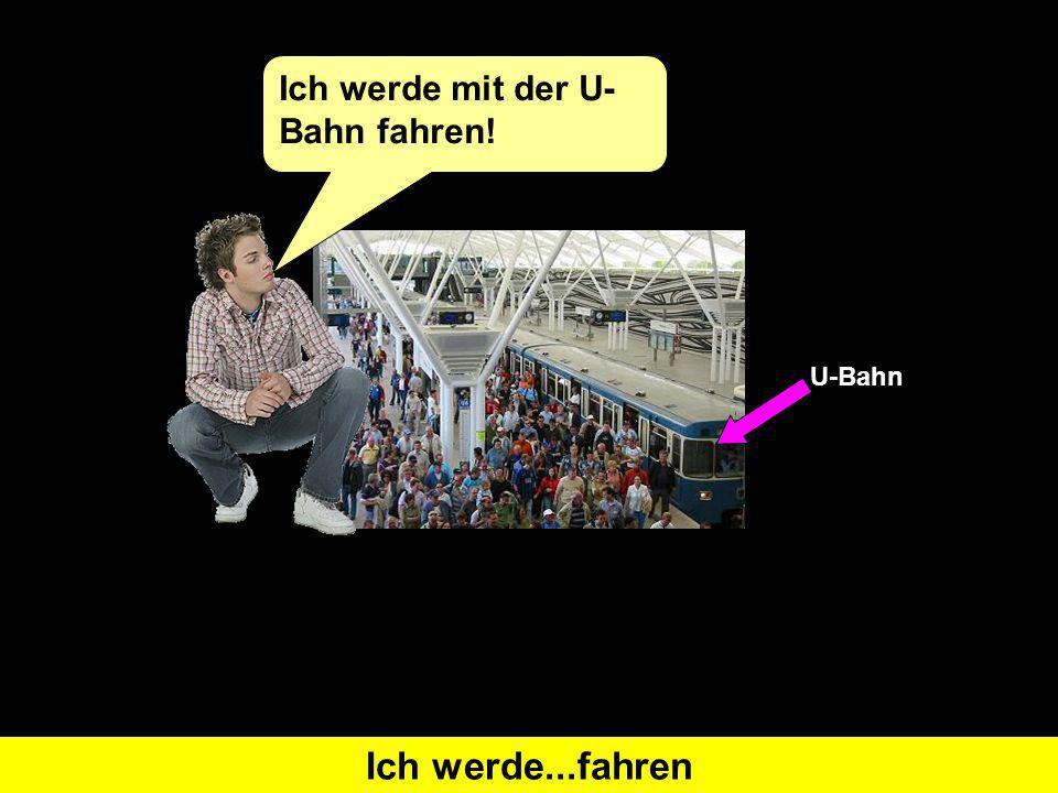 Was heißt I will travel auf Deutsch Ich werde...fahren Ich werde mit der U- Bahn fahren! U-Bahn