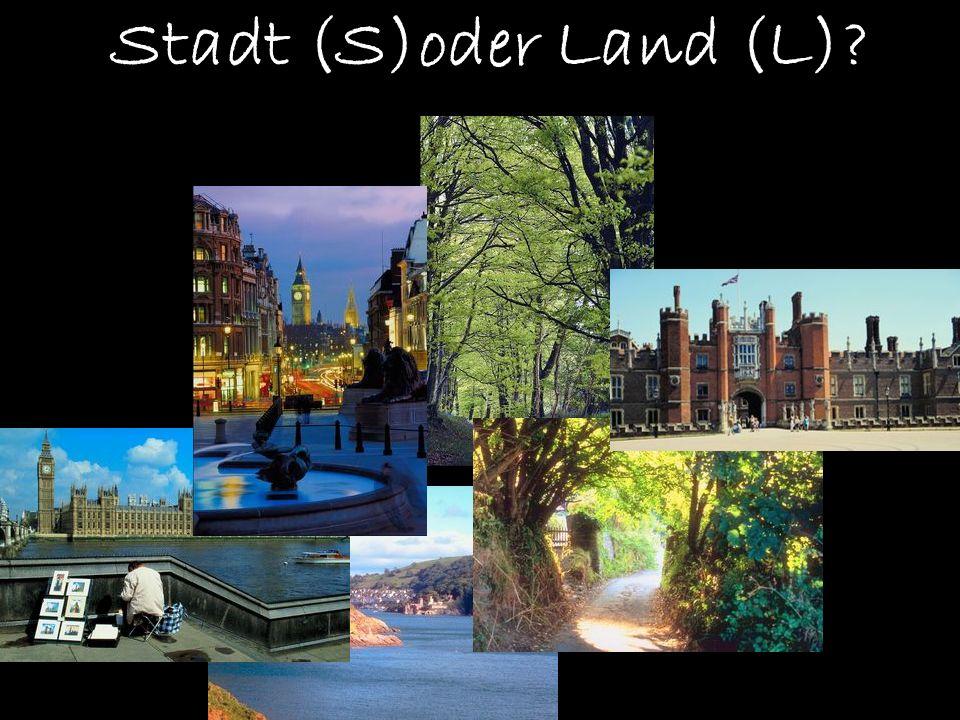 Stadt (S)oder Land (L)?