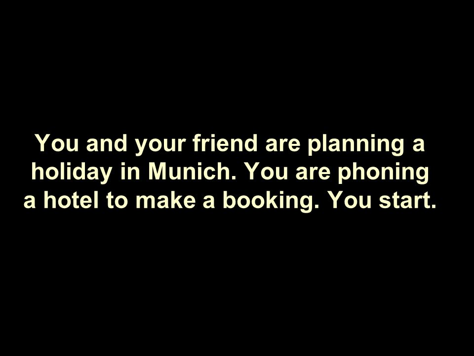 You and your friend are planning a holiday in Munich.