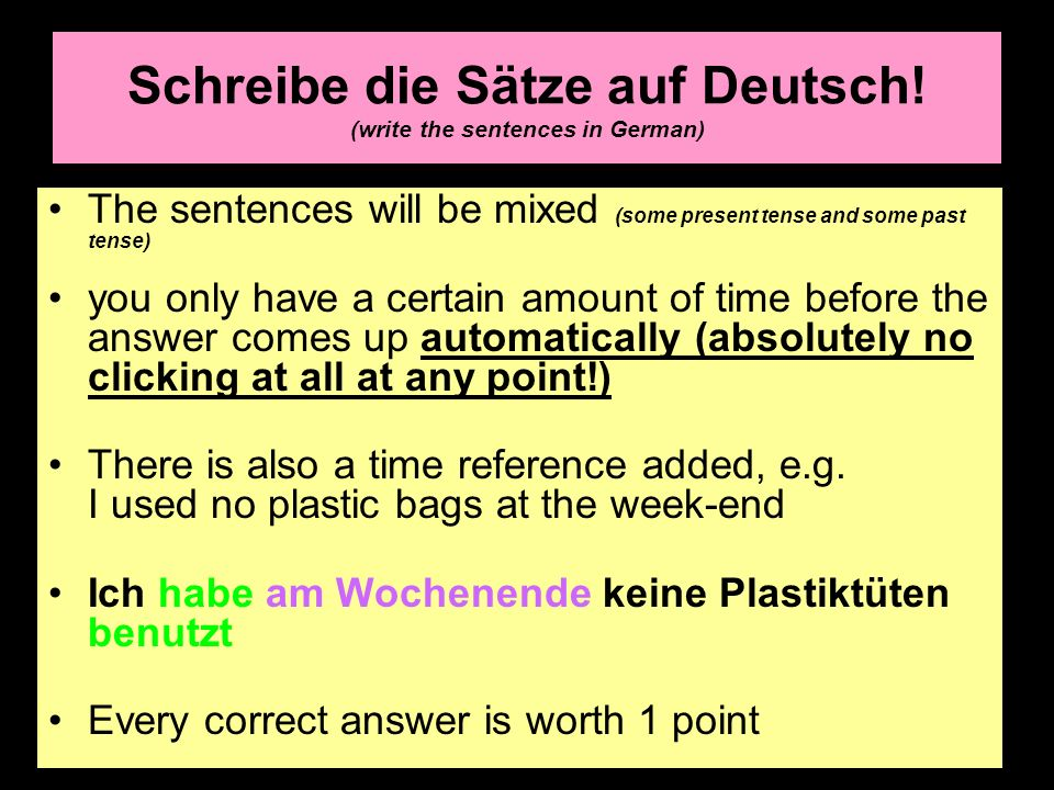 Schreibe die Sätze auf Deutsch! (write the sentences in German) The sentences will be mixed (some present tense and some past tense) you only have a c
