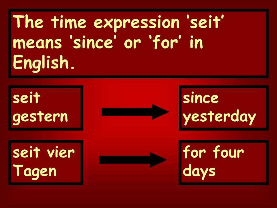 The time expression seit means since or for in English.