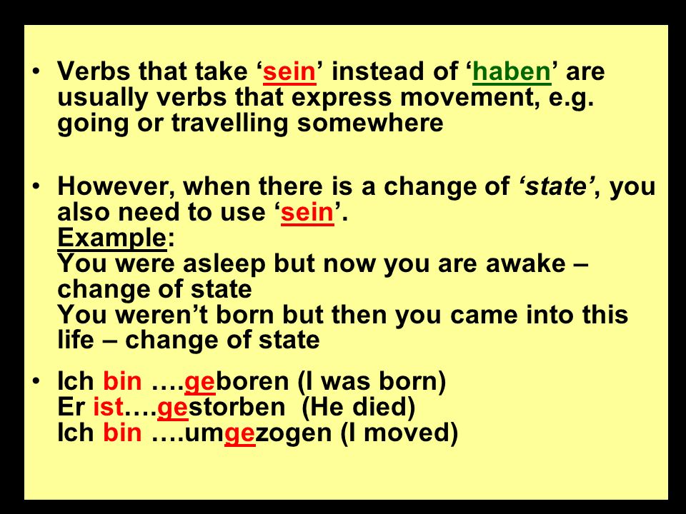 Verbs that take sein instead of haben are usually verbs that express movement, e.g.