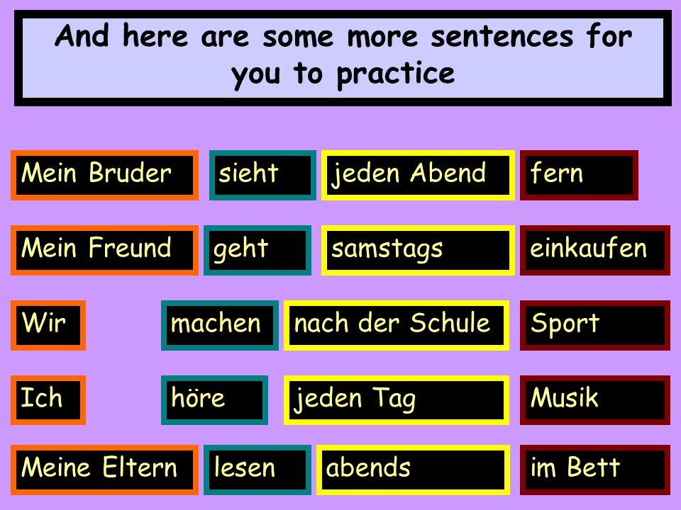 Mein Brudersiehtjeden Abendfern And here are some more sentences for you to practice Mein Freundgehtsamstagseinkaufen Wirmachennach der SchuleSport Ic