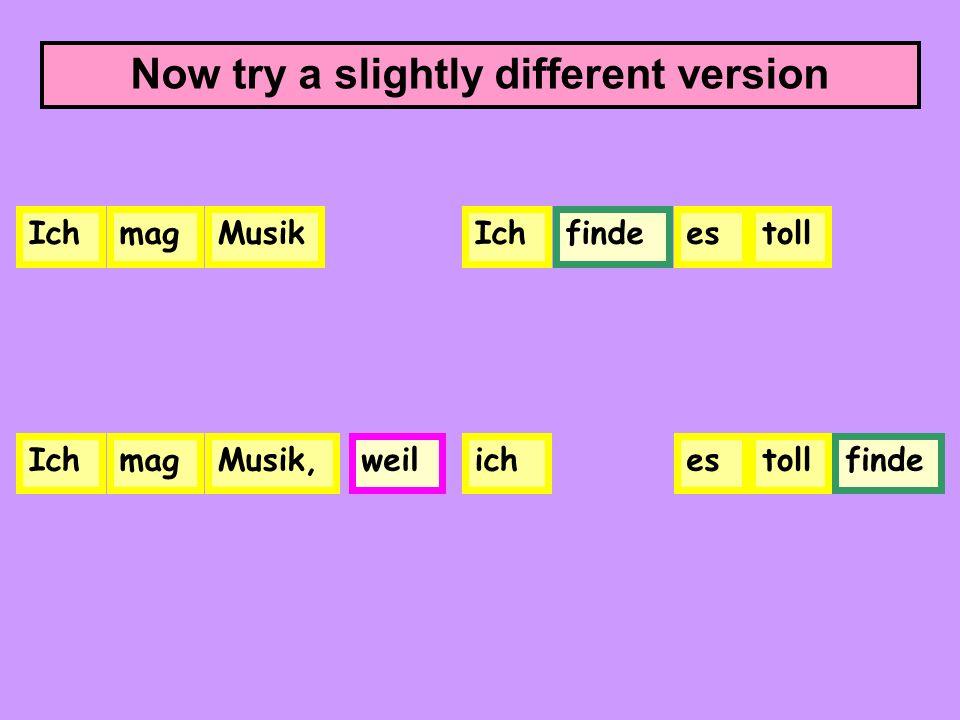 Now try a slightly different version IchmagMusikIchfindetoll Ichmagweilestollfinde es Musik,ich