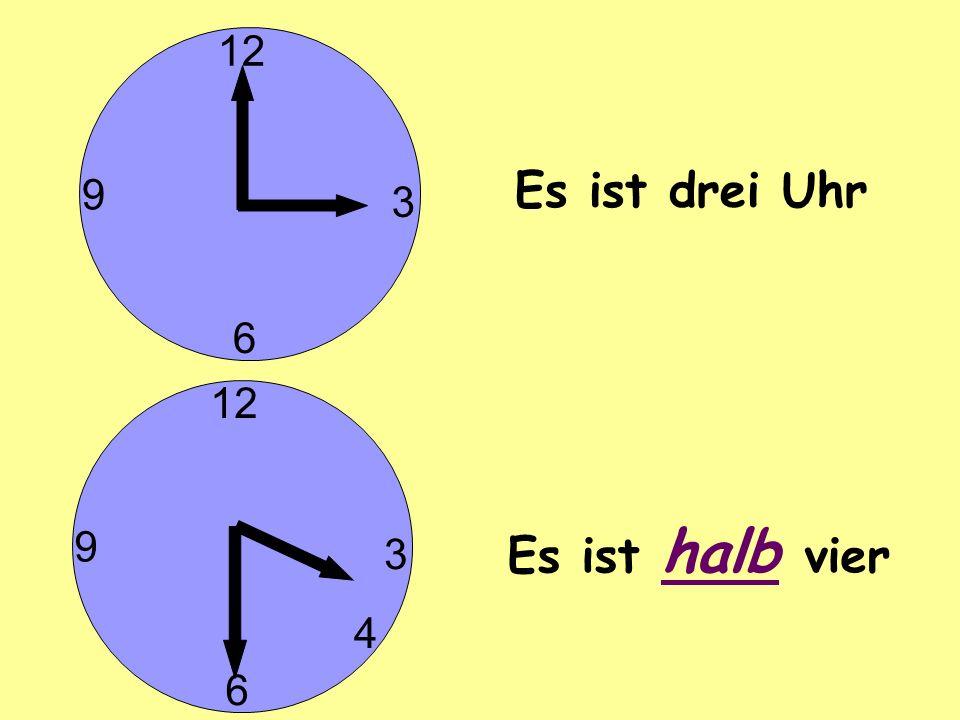 12 3 6 9 3 6 9 4 Es ist drei Uhr Es ist halb vier