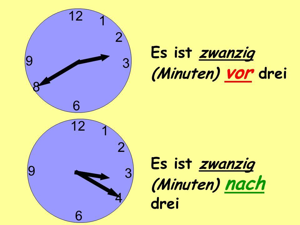 3 6 9 2 1 3 6 9 2 1 8 4 Es ist zwanzig (Minuten) vor drei Es ist zwanzig (Minuten) nach drei