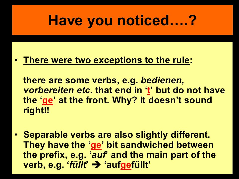 Have you noticed…..There were two exceptions to the rule: there are some verbs, e.g.