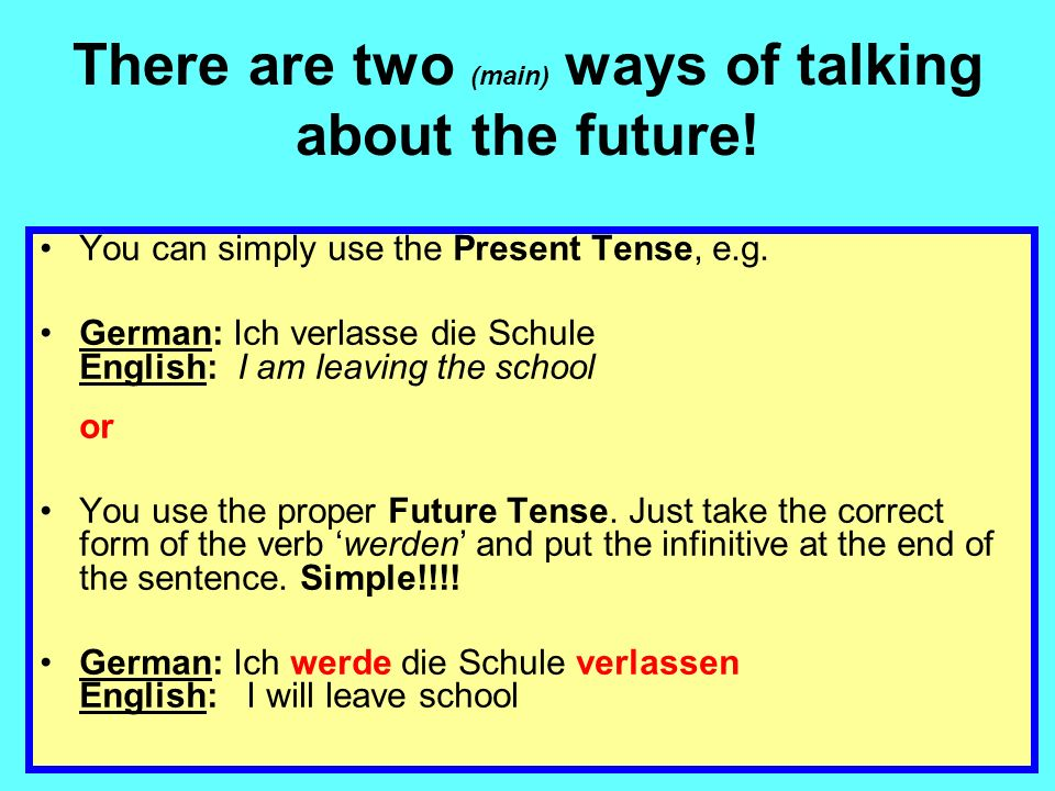 There are two (main) ways of talking about the future.