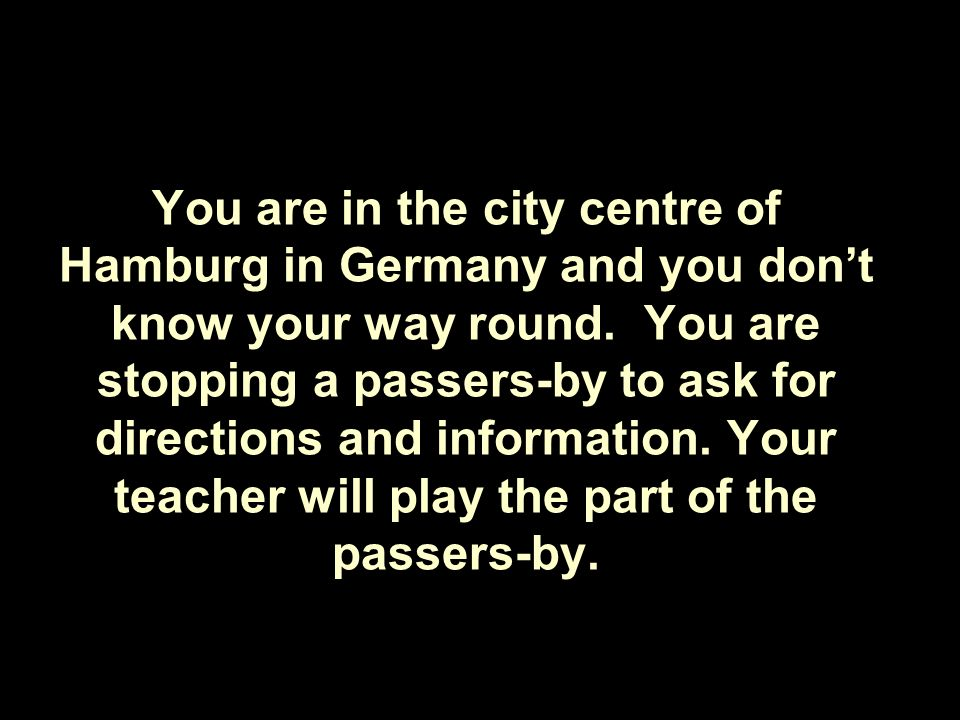 You are in the city centre of Hamburg in Germany and you dont know your way round.