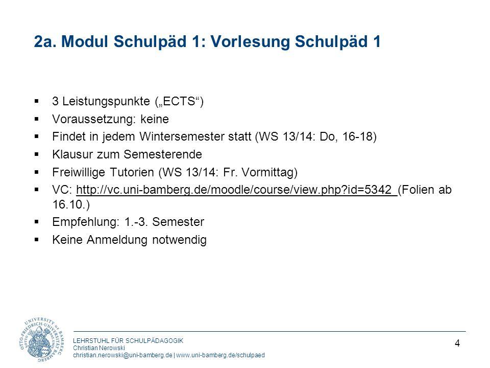 LEHRSTUHL FÜR SCHULPÄDAGOGIK Christian Nerowski christian.nerowski@uni-bamberg.de | www.uni-bamberg.de/schulpaed 2a. Modul Schulpäd 1: Vorlesung Schul
