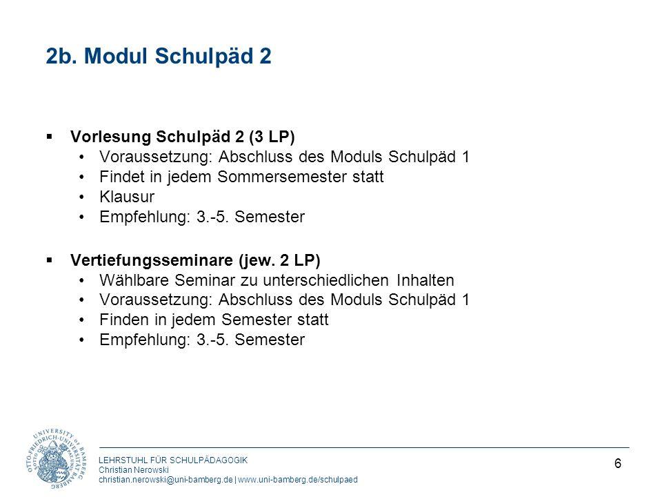 LEHRSTUHL FÜR SCHULPÄDAGOGIK Christian Nerowski christian.nerowski@uni-bamberg.de | www.uni-bamberg.de/schulpaed 2b. Modul Schulpäd 2 Vorlesung Schulp