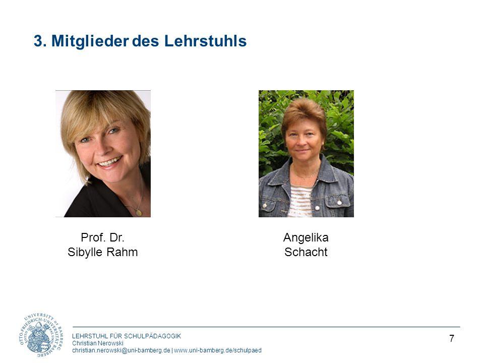 LEHRSTUHL FÜR SCHULPÄDAGOGIK Christian Nerowski christian.nerowski@uni-bamberg.de | www.uni-bamberg.de/schulpaed 3. Mitglieder des Lehrstuhls 7 Prof.
