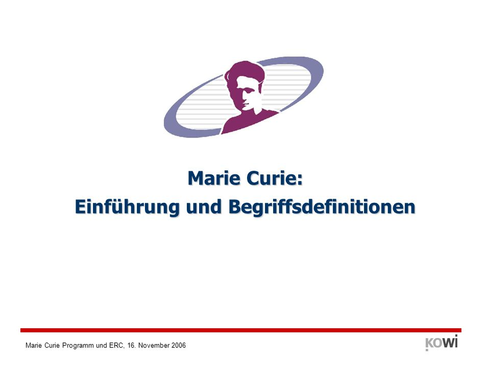 Marie Curie Programm und ERC, 16.November 2006 Marie Curie · Was ist daran so besonders.