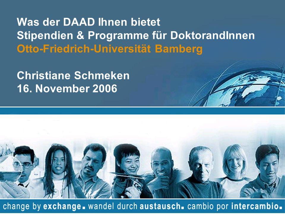 Was der DAAD Ihnen bietet Stipendien & Programme für DoktorandInnen Otto-Friedrich-Universität Bamberg Christiane Schmeken 16. November 2006