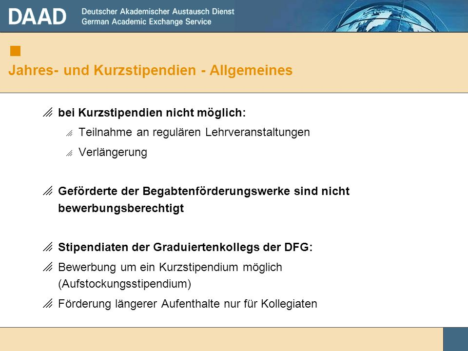 Jahres- und Kurzstipendien - Allgemeines bei Kurzstipendien nicht möglich: Teilnahme an regulären Lehrveranstaltungen Verlängerung Geförderte der Bega
