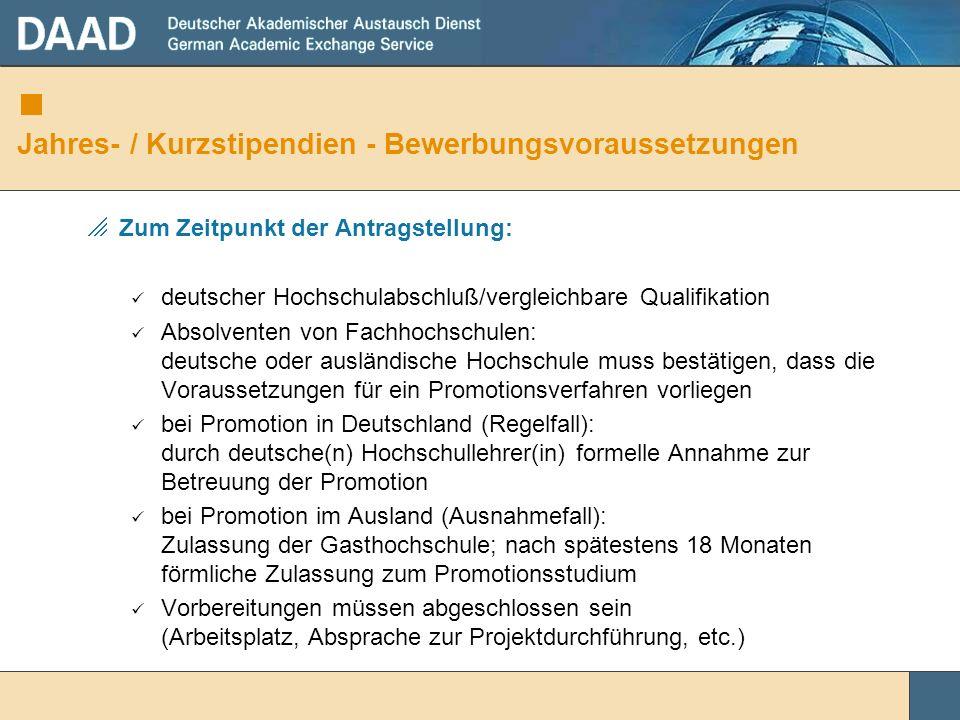 Jahres- / Kurzstipendien - Bewerbungsvoraussetzungen Zum Zeitpunkt der Antragstellung: deutscher Hochschulabschluß/vergleichbare Qualifikation Absolve