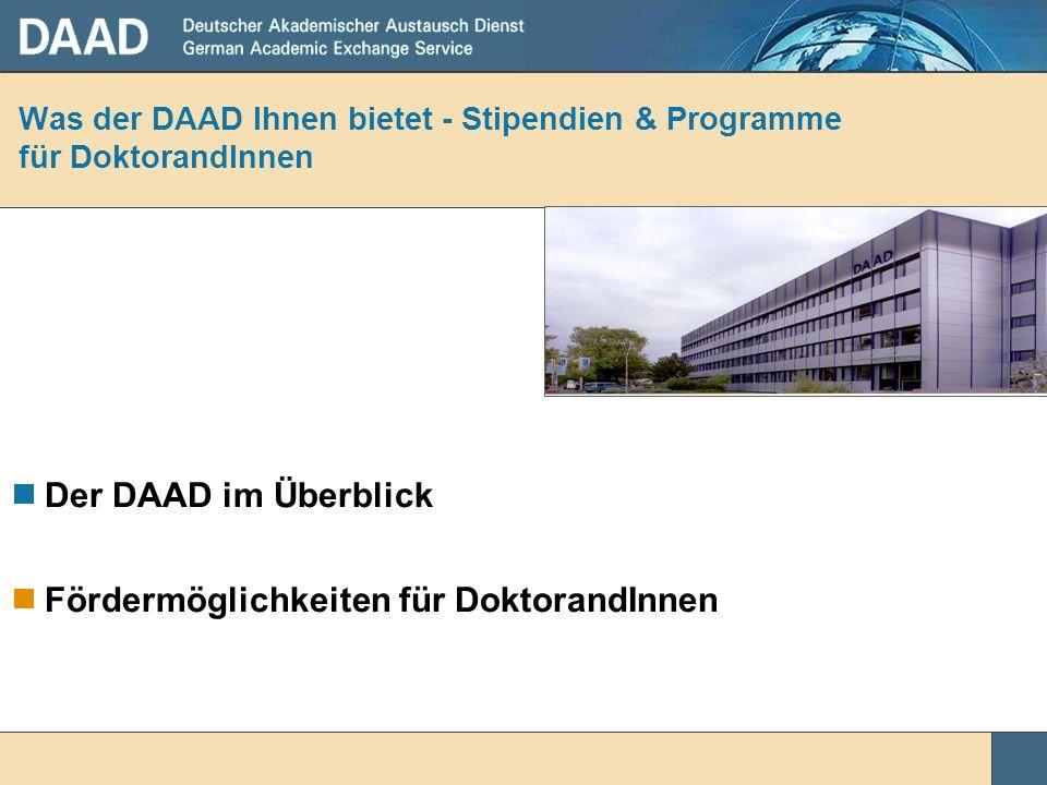 Der DAAD im Überblick Fördermöglichkeiten für DoktorandInnen Was der DAAD Ihnen bietet - Stipendien & Programme für DoktorandInnen