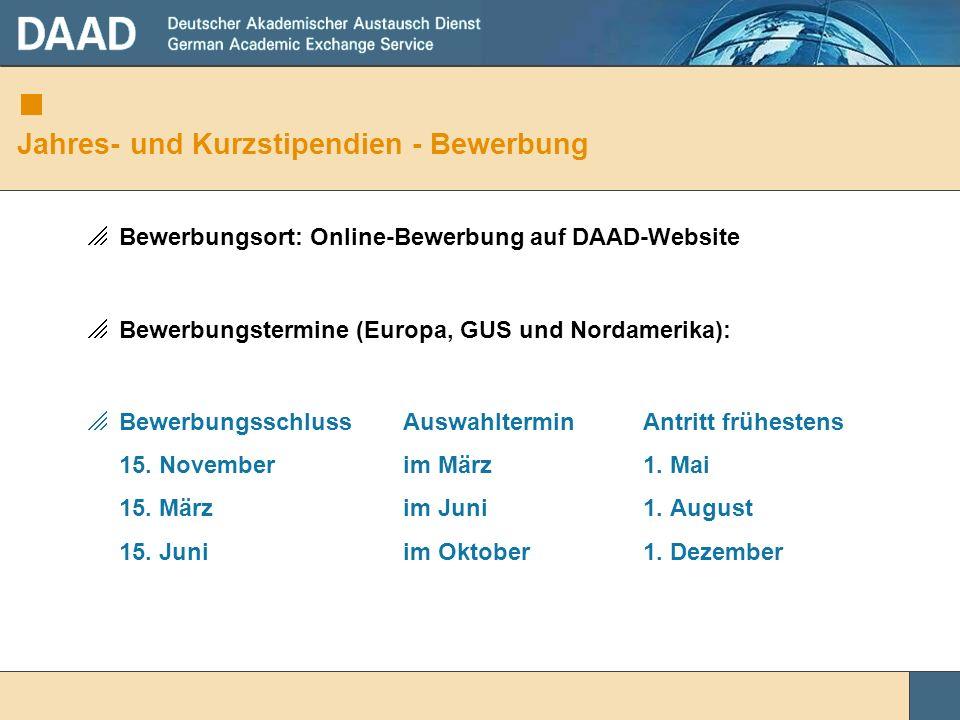 Jahres- und Kurzstipendien - Bewerbung Bewerbungsort: Online-Bewerbung auf DAAD-Website Bewerbungstermine (Europa, GUS und Nordamerika): Bewerbungssch