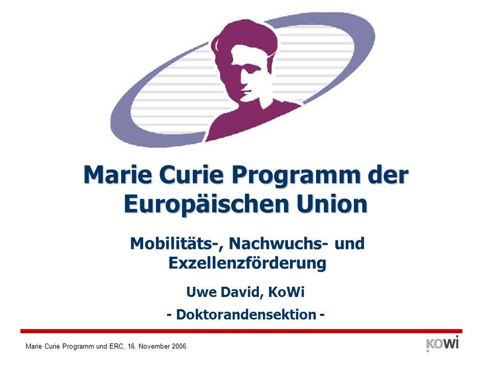 Marie Curie Programm und ERC, 16. November 2006 Mobilitäts-, Nachwuchs- und Exzellenzförderung Marie Curie Programm der Europäischen Union Uwe David,