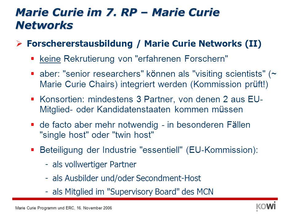Marie Curie Programm und ERC, 16. November 2006 Forschererstausbildung / Marie Curie Networks (II) keine Rekrutierung von