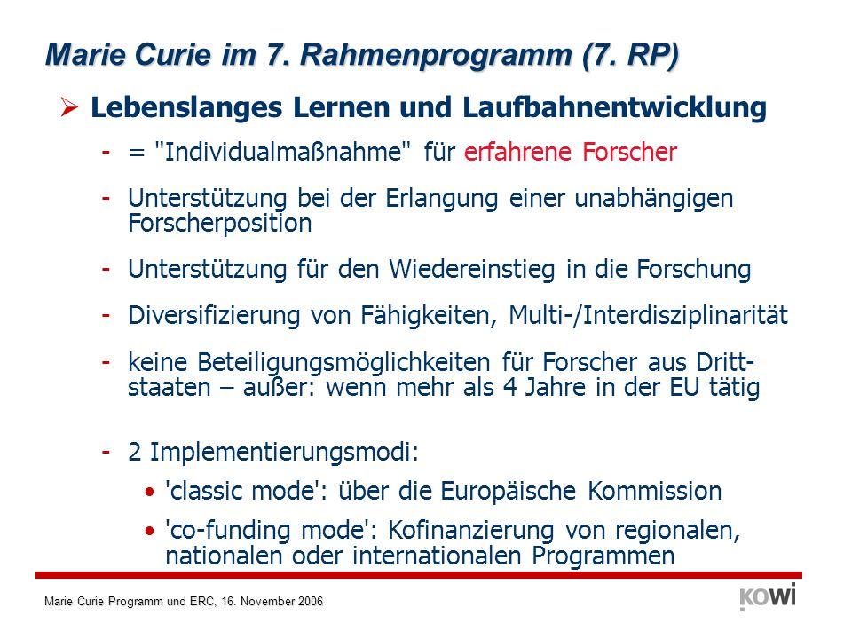 Marie Curie Programm und ERC, 16. November 2006 Marie Curie im 7. Rahmenprogramm (7. RP) Lebenslanges Lernen und Laufbahnentwicklung -=