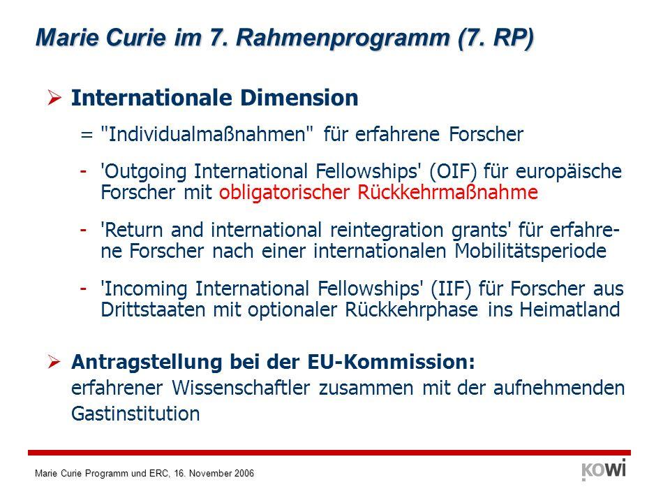 Marie Curie Programm und ERC, 16. November 2006 Marie Curie im 7. Rahmenprogramm (7. RP) Internationale Dimension =
