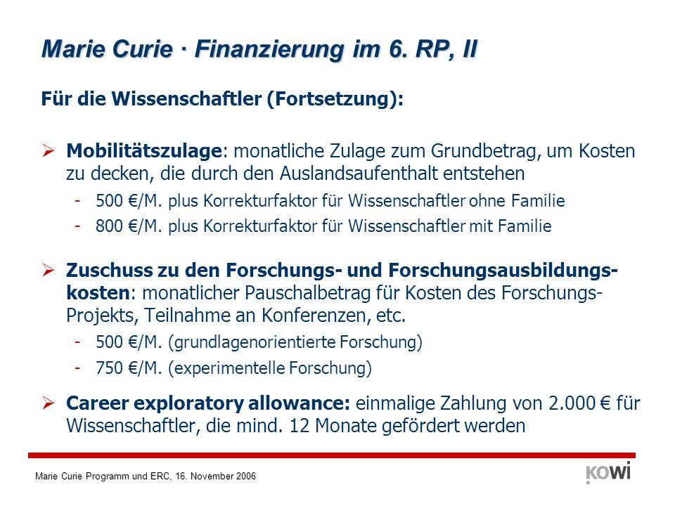 Marie Curie Programm und ERC, 16. November 2006 Marie Curie · Finanzierung im 6. RP, II Für die Wissenschaftler (Fortsetzung): Mobilitätszulage: monat