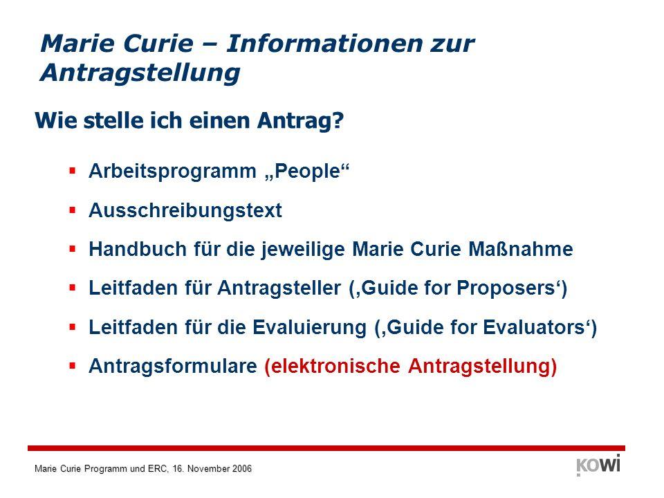 Marie Curie Programm und ERC, 16. November 2006 Wie stelle ich einen Antrag? Arbeitsprogramm People Ausschreibungstext Handbuch für die jeweilige Mari