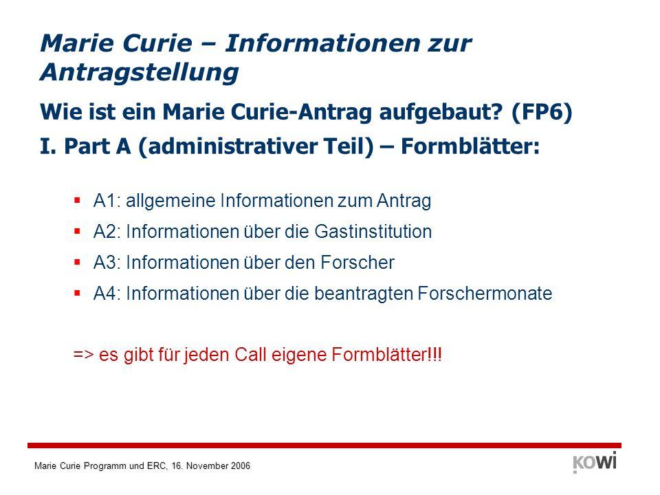Marie Curie Programm und ERC, 16. November 2006 Wie ist ein Marie Curie-Antrag aufgebaut? (FP6) I. Part A (administrativer Teil) – Formblätter: A1: al